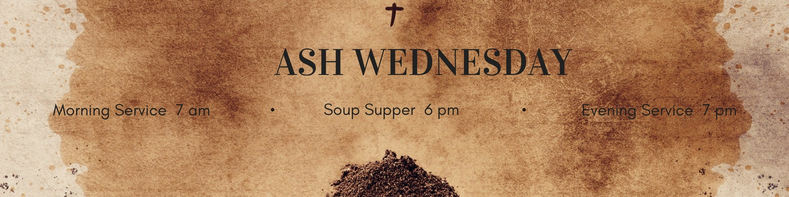 Ash Wednesday morning service at 7 am, evening service at 7 pm and soup supper at 6 pm