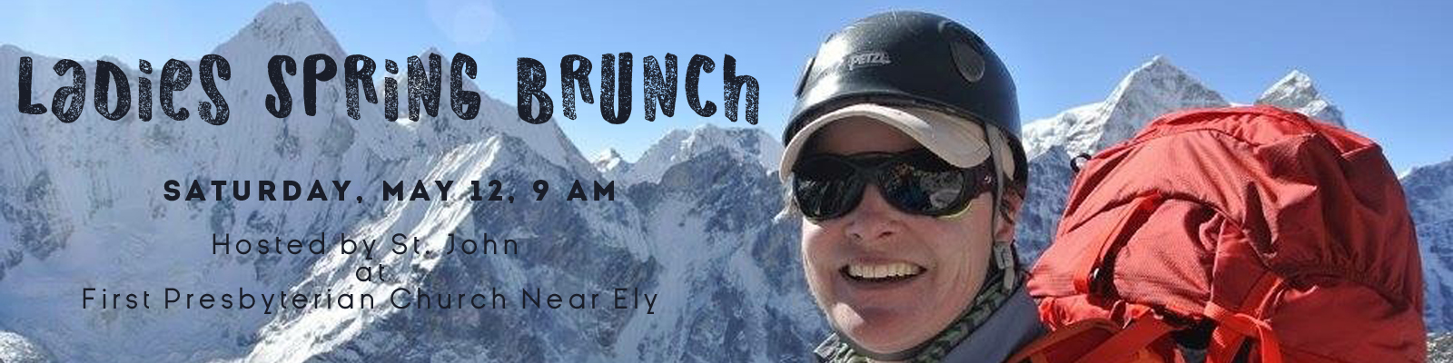 Join us for our Annual Ladies Spring Brunch Hosted by St. John Lutheran Church in Ely at First Presbyterian Church Near Ely as we listen to the stories of Jen Loeb, a local woman who has trekked to the top of Mt. Everest.