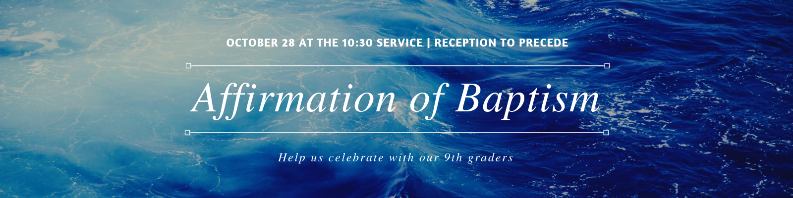 Image of stormy water with the text Affirmation of Baptism October 28 at the 10:30 service, reception to precede. Help us celebrate with our 9th graders.