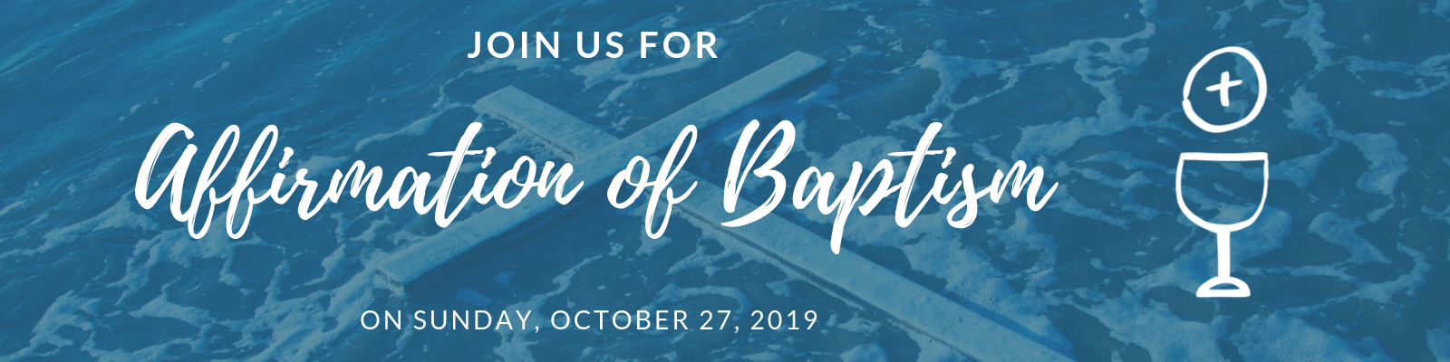 Join us as we celebrate Affirmation of Baptism on October 27, 2019 at both services